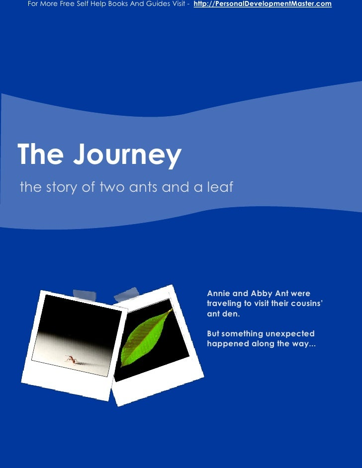 For More Free Self Help Books And Guides Visit - http://PersonalDevelopmentMaster.com     The Journey the story of two ant...