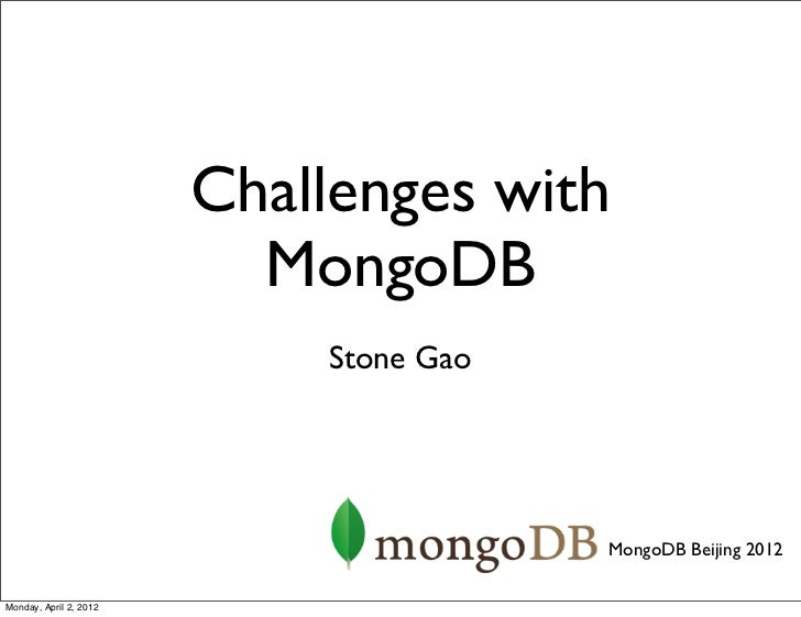 Challenges with                          MongoDB                            Stone Gao                                     ...