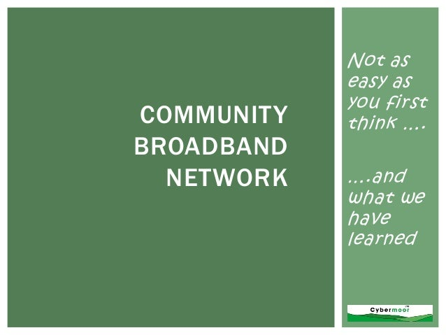 Not aseasy asyou firstthink ….COMMUNITYBROADBANDNETWORK ….andwhat wehavelearned