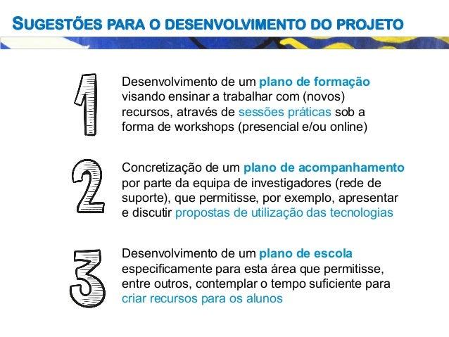 SUGESTÕES PARA O DESENVOLVIMENTO DO PROJETO Desenvolvimento de um plano de formação visando ensinar a trabalhar com (novos...