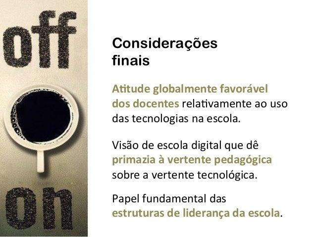"""A""""tude  globalmente  favorável     dos  docentes  rela&vamente  ao  uso   das  tecnologias  na  es..."""