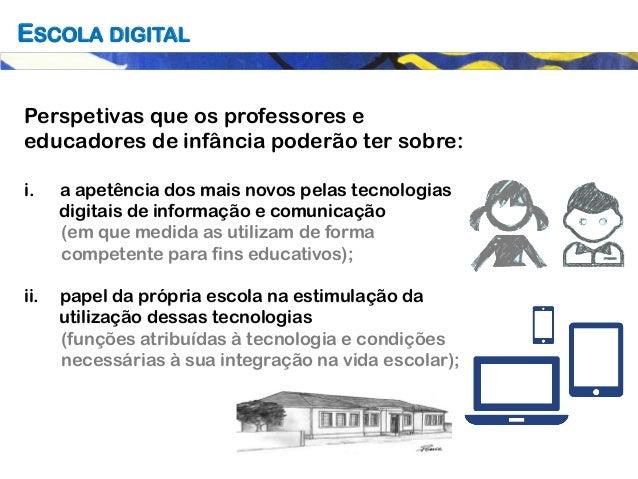 Perspetivas que os professores e educadores de infância poderão ter sobre: i. a apetência dos mais novos pelas tecnologia...