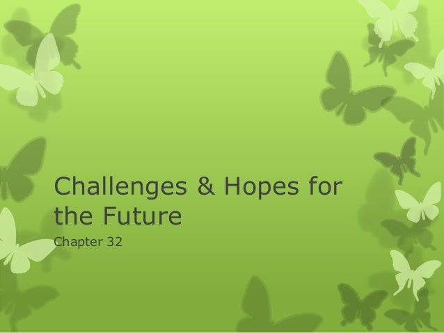 Challenges & Hopes forthe FutureChapter 32