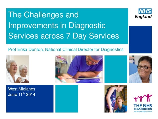 The Challenges and Improvements in Diagnostic Services across 7 Day Services Prof Erika Denton, National Clinical Director...