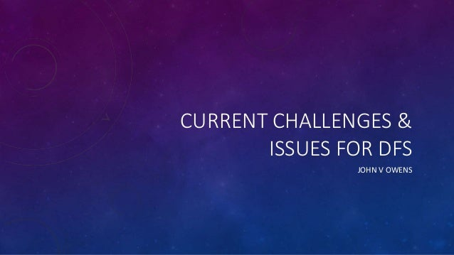 CURRENT CHALLENGES & ISSUES FOR DFS JOHN V OWENS