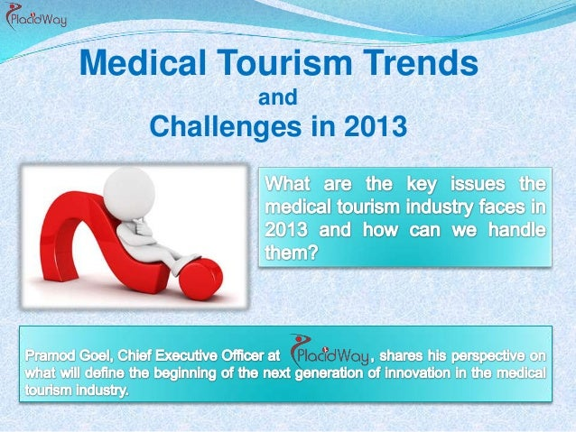 Medical Tourism Trends          and   Challenges in 2013