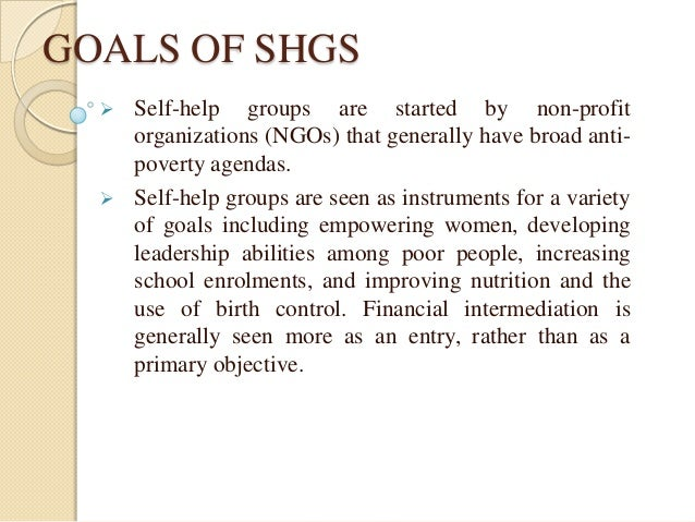 goals of self help groups It promotes self-improvement through setting goals, incentive schemes, and self- help groups (shgs) the results suggest that the fii model can.
