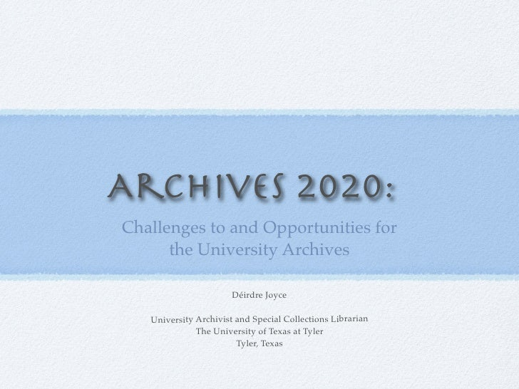 Archives 2020: Challenges to and Opportunities for       the University Archives                         Déirdre Joyce    ...