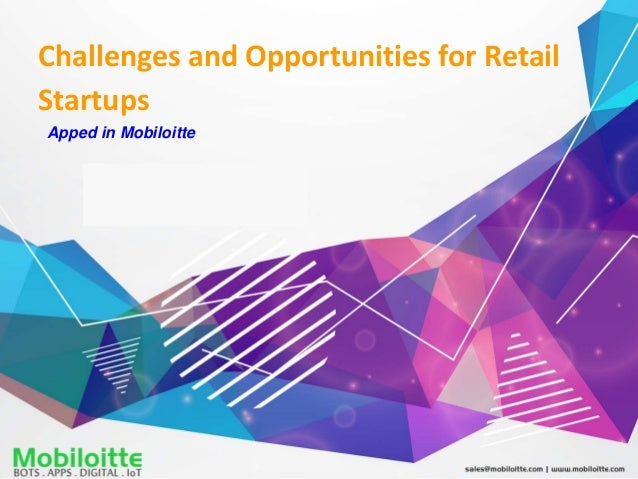 Challenges and Opportunities for Retail Startups Apped in Mobiloitte
