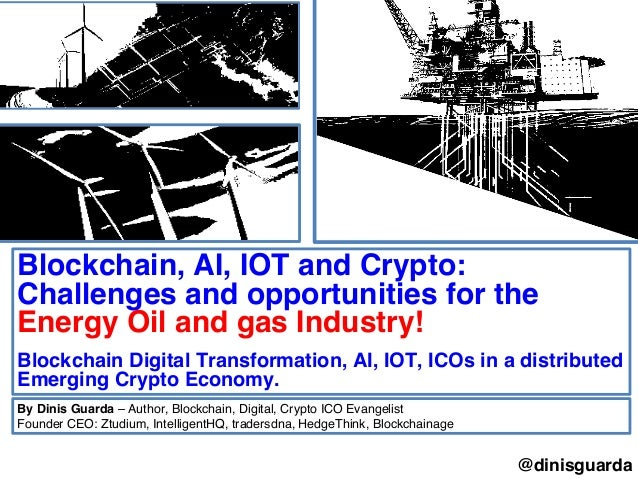 @dinisguarda Blockchain, AI, IOT and Crypto: Challenges and opportunities for the Energy Oil and gas Industry! Blockchain ...