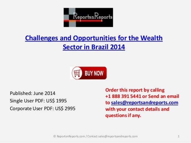 Challenges and Opportunities for the Wealth Sector in Brazil 2014 Published: June 2014 Single User PDF: US$ 1995 Corporate...