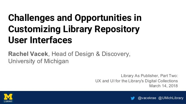 @vacekrae @UMichLibrary Challenges and Opportunities in Customizing Library Repository User Interfaces Rachel Vacek, Head ...