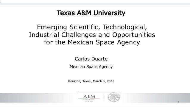 1 Emerging Scientific, Technological, Industrial Challenges and Opportunities for the Mexican Space Agency Carlos Duarte M...