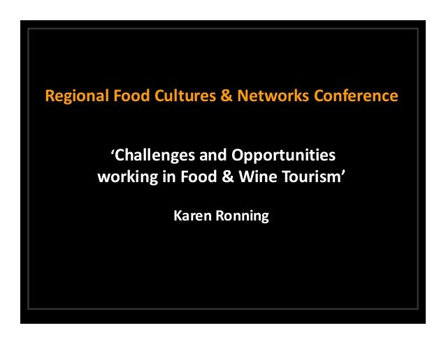 Regional Food Cultures & Networks Conference        'Challenges and Opportunities       working in Food & Wine Tourism'   ...