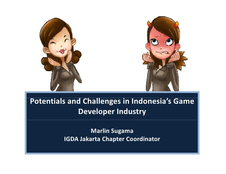 Potentials and Challenges in Indonesia's Game              Developer Industry                    Marlin Sugama          IG...