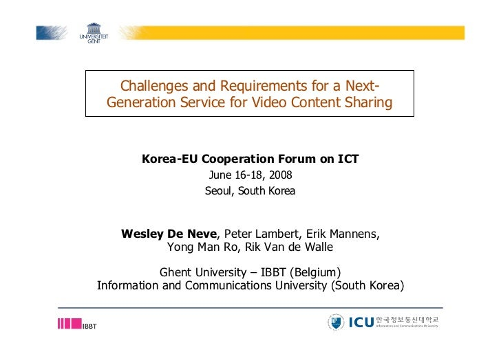 Challenges and Requirements for a Next- Generation Service for Video Content Sharing        Korea-EU Cooperation Forum on ...