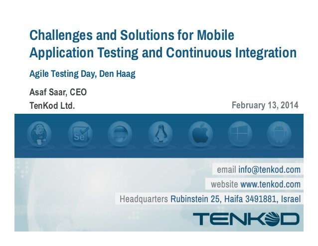 Challenges and Solutions for Mobile Application Testing and Continuous Integration Agile Testing Day, Den Haag Asaf Saar, ...