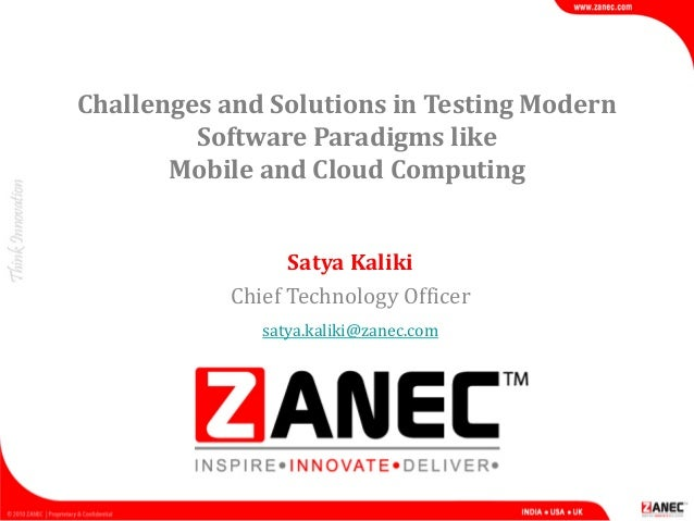 Challenges and Solutions in Testing Modern Software Paradigms like Mobile and Cloud Computing Satya Kaliki Chief Technolog...