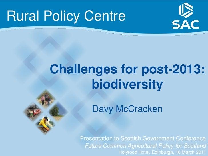 Rural Policy Centre      Challenges for post-2013:            biodiversity               Davy McCracken           Presenta...