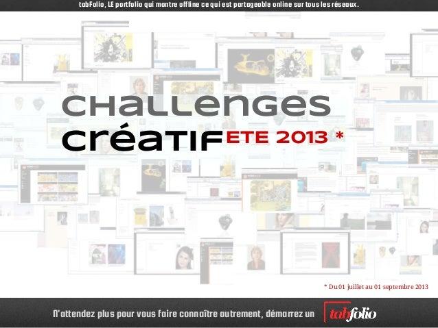 N'attendez plus pour vous faire connaître autrement, démarrez un Challenges créatifETE 2013 * * Du 01 juillet au 01 septem...
