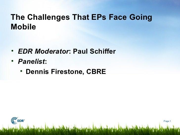 The Challenges That EPs Face GoingMobile• EDR Moderator: Paul Schiffer• Panelist:  • Dennis Firestone, CBRE               ...