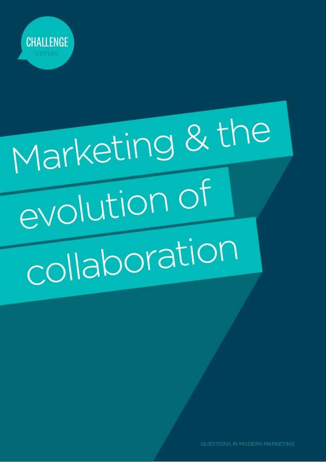 CHALLENGE series        ing &  theMarketevo lutio n ofcolla bor ation             QUESTIONS IN MODERN MARKETING