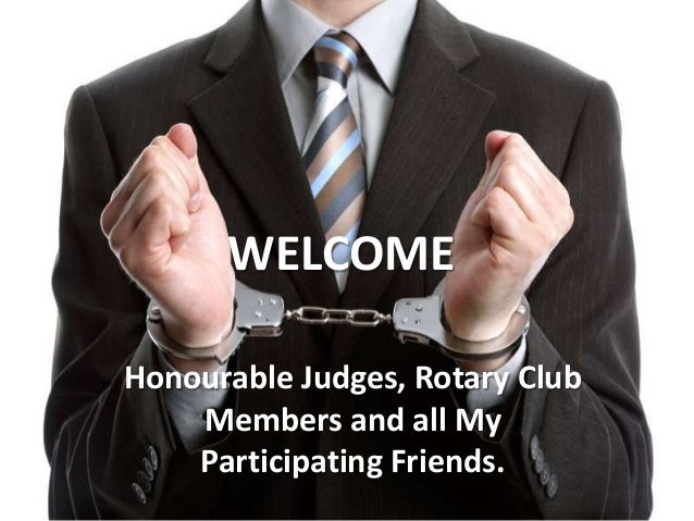 WELCOMEHonourable Judges, Rotary Club    Members and all My    Participating Friends.