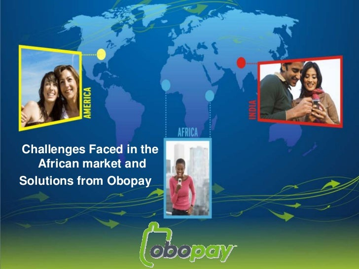 Challenges Faced in the African market and<br />Solutions from Obopay<br />