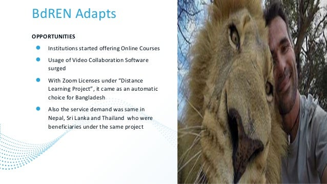 BdREN Adapts OPPORTUNITIES ● Institutions started offering Online Courses ● Usage of Video Collaboration Software surged ●...