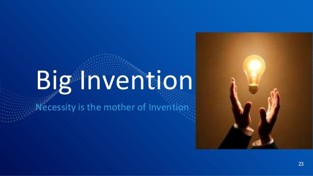 Big Invention Necessity is the mother of Invention 23