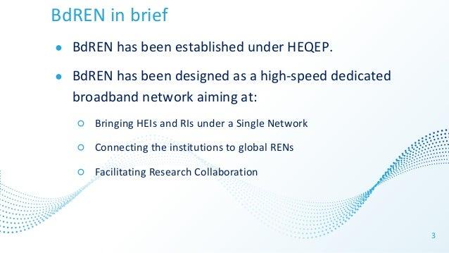 BdREN in brief ● BdREN has been established under HEQEP. ● BdREN has been designed as a high-speed dedicated broadband net...