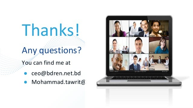 Thanks! Any questions? You can find me at ● ceo@bdren.net.bd ● Mohammad.tawrit@gmail.com 45