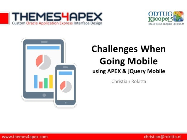 Challenges When Going Mobile using APEX & jQuery Mobile Christian Rokitta