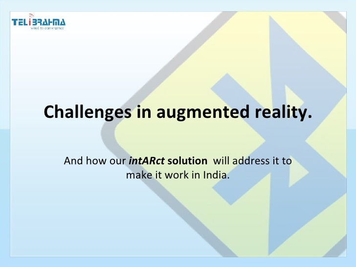 Challenges in augmented reality. And how our  intARact  solution   will address it to make it work in India.
