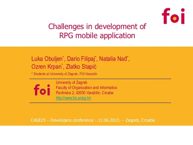 Challenges in development of RPG mobile application Luka Obuljen*, Dario Filipaj*, Natalia Nađ*, Ozren Krpan*, Zlatko Stap...