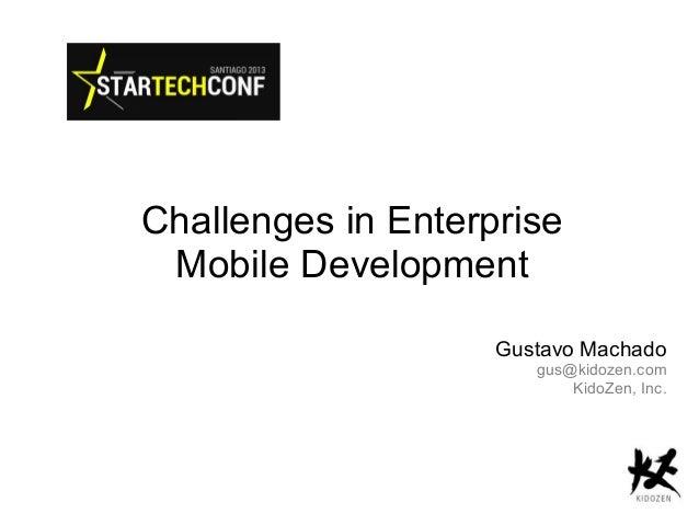 Challenges in Enterprise Mobile Development Gustavo Machado  gus@kidozen.com KidoZen, Inc.