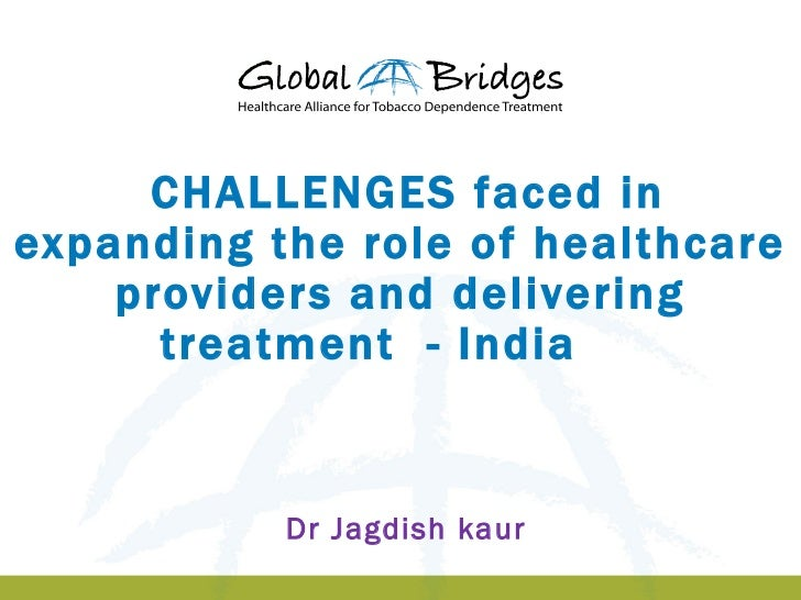 CHALLENGES faced inexpanding the role of healthcare    providers and delivering      treatment - India           Dr Jagdis...
