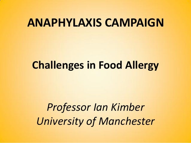 ANAPHYLAXIS CAMPAIGN Challenges in Food Allergy Professor Ian Kimber University of Manchester