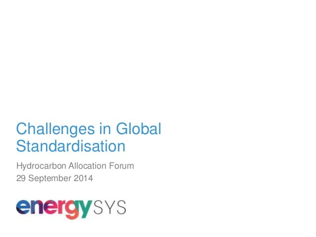 Challenges in Global  Standardisation  Hydrocarbon Allocation Forum  29 September 2014