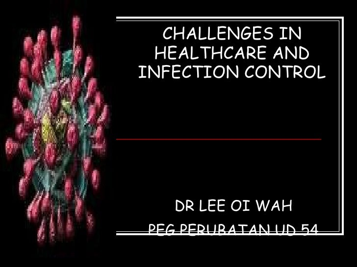 CHALLENGES IN   HEALTHCARE AND INFECTION CONTROL DR LEE OI WAH PEG PERUBATAN UD 54