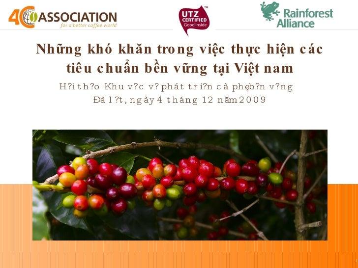 Những khó khăn trong việc thực hiện các tiêu chuẩn bền vững tại Việt nam Hội thảo Khu vực về phát triển cà phê bền vững  Đ...