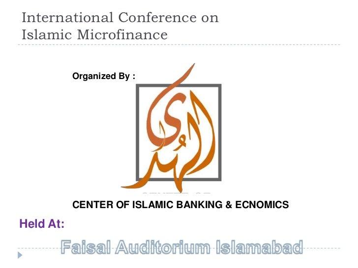 International Conference onIslamic Microfinance           Organized By :           CENTER OF ISLAMIC BANKING & ECNOMICSHel...