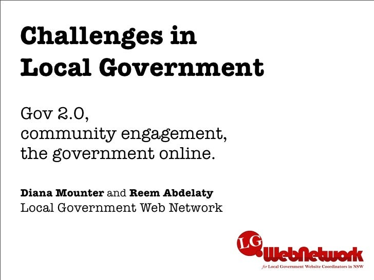 Challenges in Local Government Gov 2.0, community engagement, the government online.  Diana Mounter and Reem Abdelaty Loca...