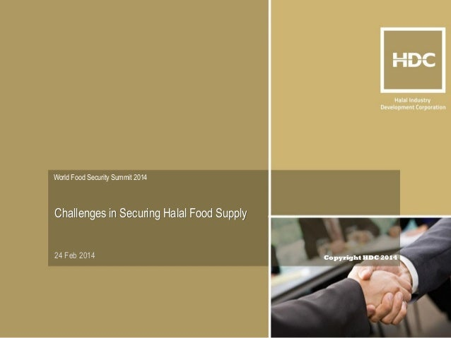 Copyright HDC 2014  World Food Security Summit 2014  24 Feb 2014  Challenges in Securing Halal Food Supply