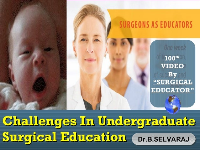 L/O/G/O Challenges In UndergraduateChallenges In Undergraduate Surgical EducationSurgical Education MMMC Dr.B.SELVARAJDr.B...