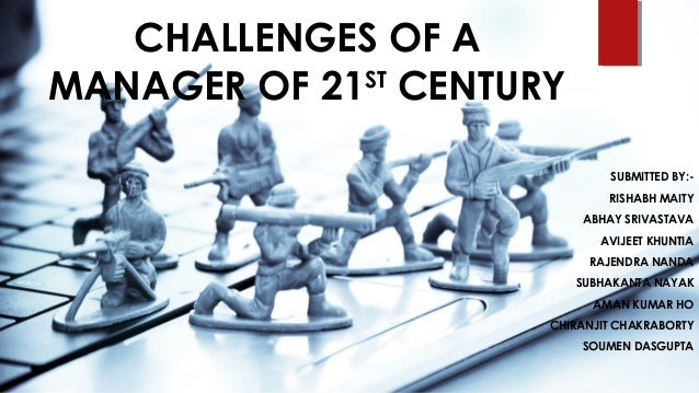 management challenges in the 21st century Solving these challenges requires staffing scholars to expand their focus  staffing in the 21st century: new challenges and strategic  management department.