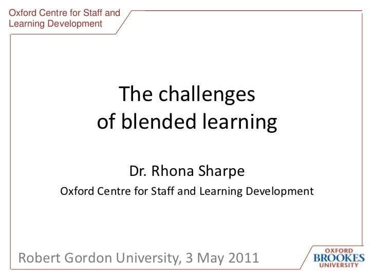 Oxford Centre for Staff and Learning Development<br />The challengesof blended learning<br />Dr. Rhona Sharpe<br />Oxford ...