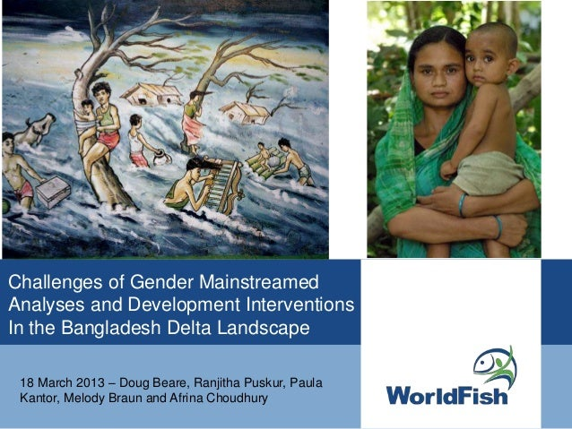 Challenges of Gender MainstreamedAnalyses and Development InterventionsIn the Bangladesh Delta Landscape 18 March 2013 – D...