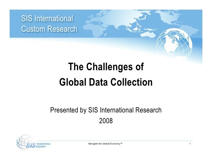 SIS InternationalCustom Research             The Challenges of           Global Data Collection        Presented by SIS In...