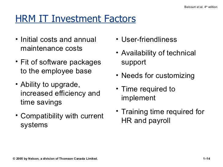 HRM IT Investment Factors <ul><li>Initial costs and annual maintenance costs </li></ul><ul><li>Fit of software packages to...